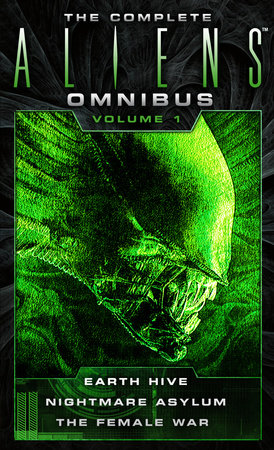 The Complete Aliens Omnibus: Volume One (Earth Hive, Nightmare Asylum, The Female War) by Steve Perry and Stephani Perry
