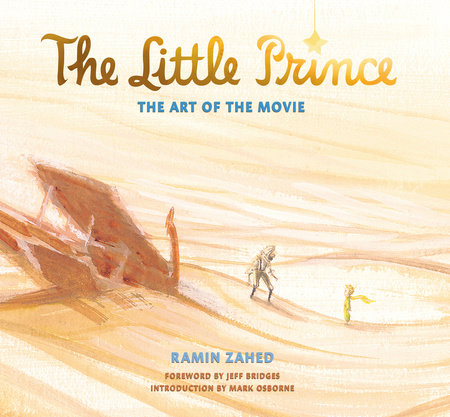 The Little Prince: The Art of the Movie by Ramin Zahed