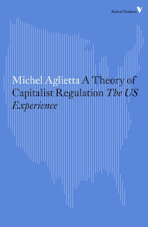 A Theory of Capitalist Regulation by Michel Aglietta