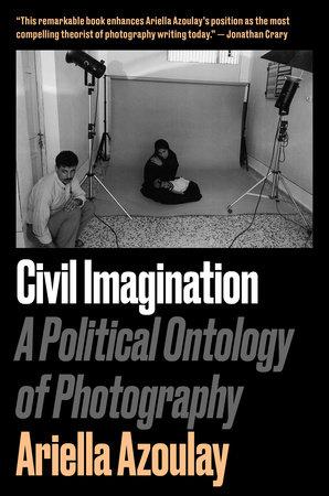 Civil Imagination by Ariella Aïsha Azoulay