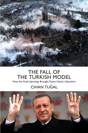 The Fall of the Turkish Model by Cihan Tugal