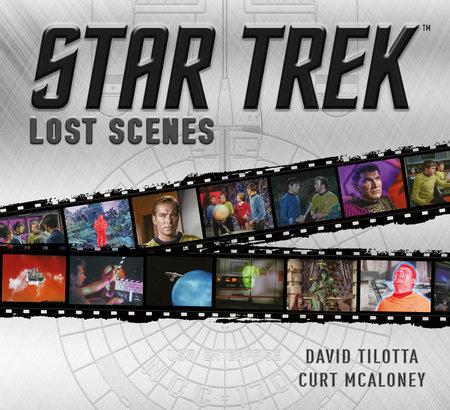 Star Trek: Lost Scenes by Curt McAloney and David Tilotta