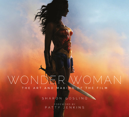 Wonder Woman: The Art and Making of the Film by Sharon Gosling