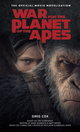 War for the Planet of the Apes: Official Movie Novelization by Greg Cox