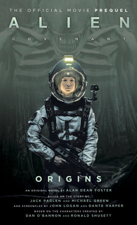 Alien: Covenant Origins - The Official Prequel to the Blockbuster Film by Alan Dean Foster
