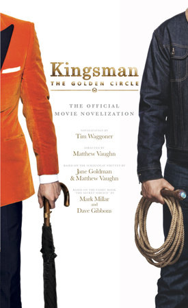 Kingsman: The Golden Circle - The Official Movie Novelization by Tim Waggoner