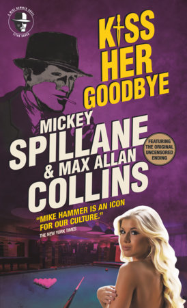Mike Hammer - Kiss Her Goodbye by Max Allan Collins and Mickey Spillane