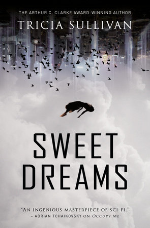 Sweet Dreams by Tricia Sullivan