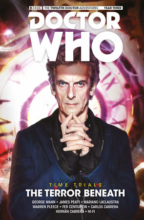 Doctor Who: The Twelfth Doctor: Time Trials Vol. 1: The Terror Beneath by George Mann and James Peaty