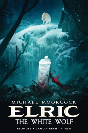 Michael Moorcock's Elric Vol. 3: The White Wolf by Julien Blondel and Jean-Luc Cano