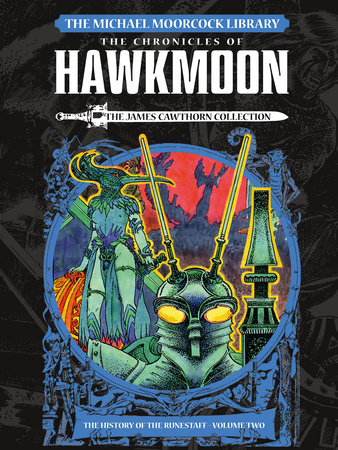 The Michael Moorcock Library: The Chronicles of Hawkmoon: History of the Runestaff Vol. 2 by James Cawthorn