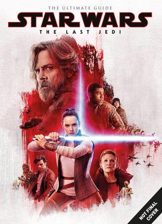 Star Wars: The Last Jedi The Ultimate Guide by Titan