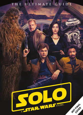 Star Wars: Solo A Star Wars Story Ultimate Guide by Titan Magazines