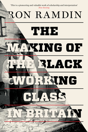 The Making of the Black Working Class in Britain by Ron Ramdin