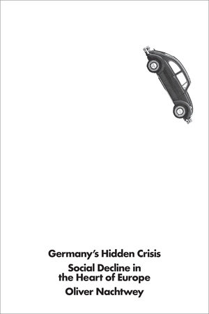 Germany's Hidden Crisis by Oliver Nachtwey