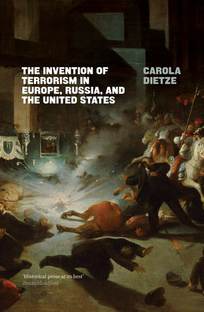 The Invention of Terrorism in Europe, Russia, and the United States by Carola Dietze