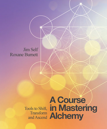 A Course in Mastering Alchemy by Jim Self and Roxane Burnett