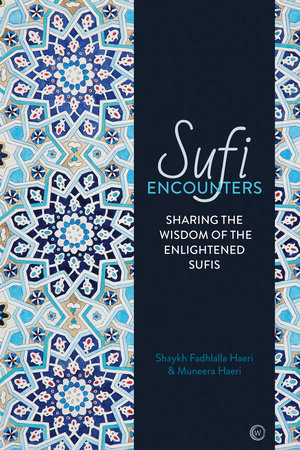 Sufi Encounters by Shaykh Fadhlalla Haeri and Muneera Haeri
