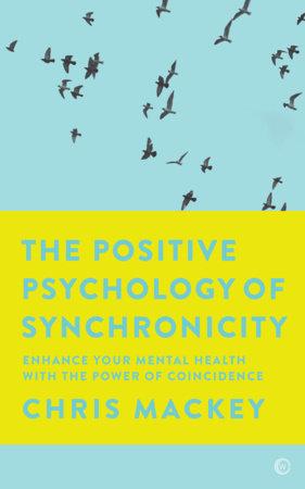 The Positive Psychology of Synchronicity by Christopher Mackey