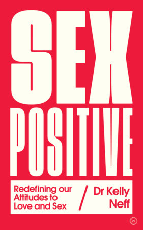 Sex Positive by Dr. Kelly Neff