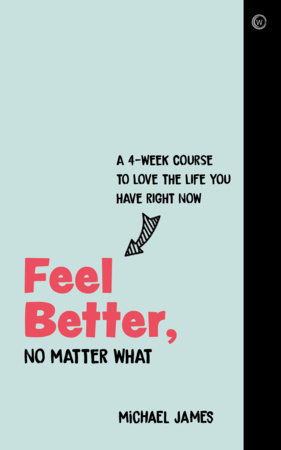 Feel Better, No Matter What by Michael James