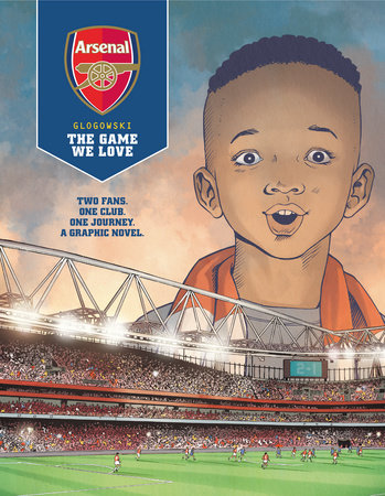 Arsenal FC: The Game We Love by Philippe Glogowski