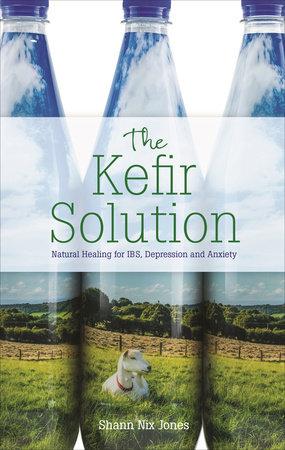 The Kefir Solution by Shann Jones