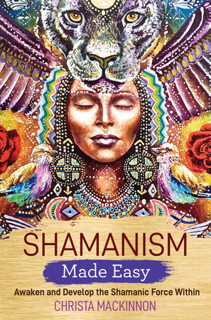 Shamanism Made Easy by Christa Mackinnon