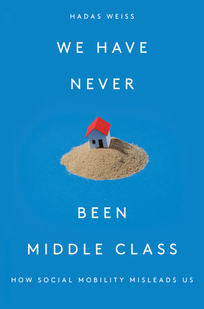 We Have Never Been Middle Class by Hadas Weiss