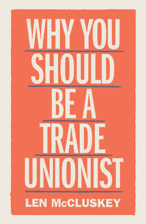Why You Should be a Trade Unionist by Len McCluskey