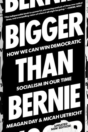 Bigger Than Bernie by Micah Uetricht and Meagan Day