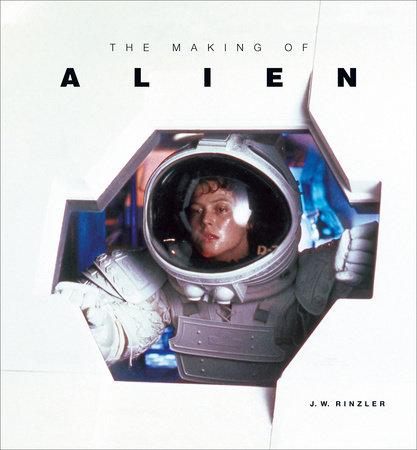 The Making of Alien by J. W. Rinzler