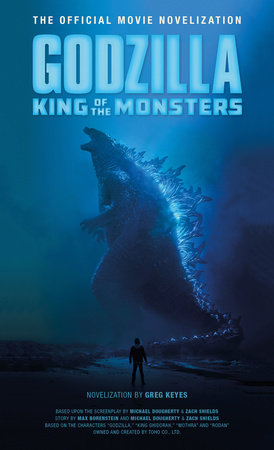Godzilla: King of the Monsters - The Official Movie Novelization by Greg Keyes