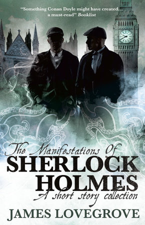 The Manifestations of Sherlock Holmes by James Lovegrove