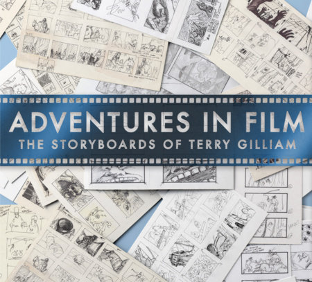 Adventures in Film: The Storyboards of Terry Gilliam by Fionnuala Halligan