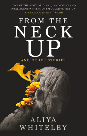 From The Neck Up by Aliya Whiteley