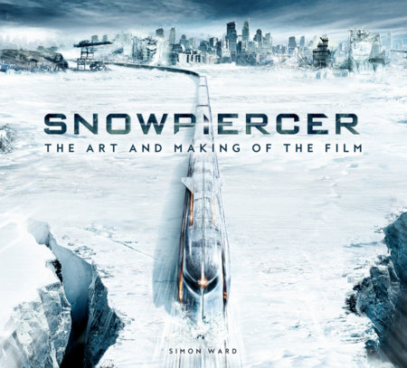 Snowpiercer: The Art and Making of the Film by Simon Ward