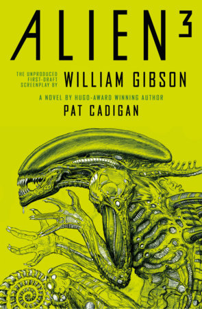 Alien - Alien 3: The Unproduced Screenplay by William Gibson by Pat Cadigan and William Gibson