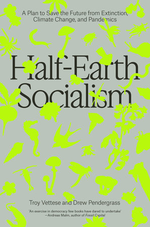 Half-Earth Socialism by Troy Vettesse and Drew Pendergrass