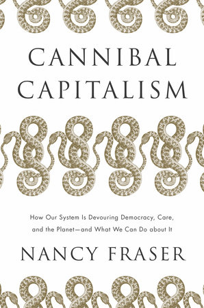 Cannibal Capitalism by Nancy Fraser