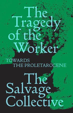 The Tragedy of the Worker by Jamie Allinson, China Miéville, Richard Seymour and Rosie Warren