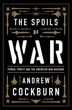 The Spoils of War by Andrew Cockburn