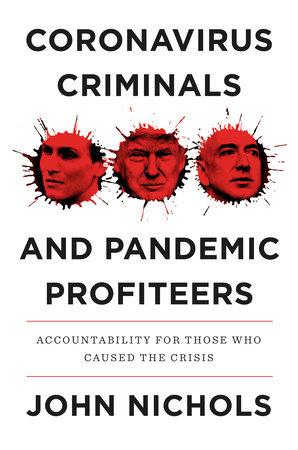 Coronavirus Criminals and Pandemic Profiteers by John Nichols