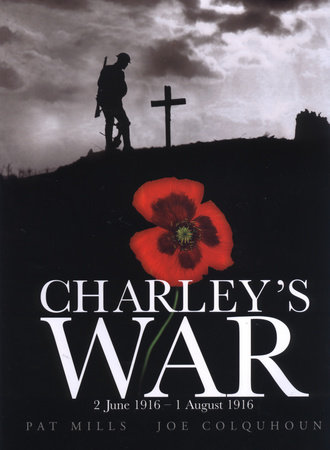 Charley's War (Vol. 1): 2 June - 1 August 1916 by Pat Mills; Illustrated by Joe Colquhoun