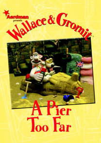 Wallace & Gromit: A Pier Too Far