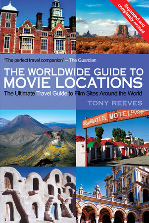 The Worldwide Guide to Movie Locations (NEW updated edition) by Tony Reeves