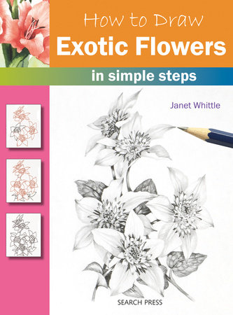 How to Draw Exotic Flowers in Simple Steps by Janet Whittle