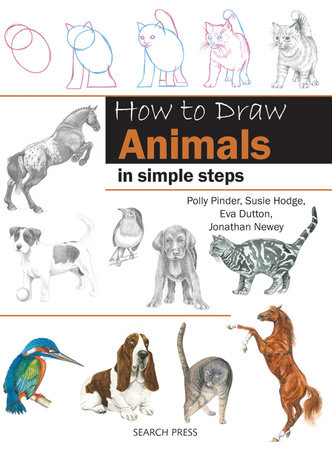 How to Draw Animals in Simple Steps by Eva Dutton, Polly Pinder, Jonathan Newey and Susie Hodge