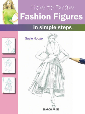 How to Draw Fashion Figures in Simple Steps by Susie Hodge