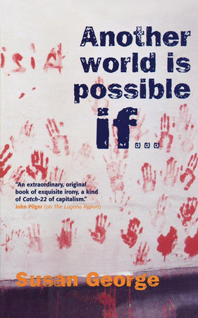 Another World Is Possible If . . . by Susan George